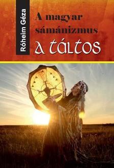 Róheim Géza - A magyar sámánizmus - A táltos