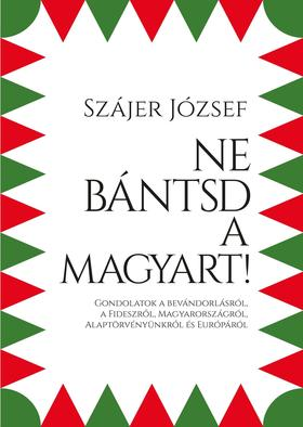 Szájer József - Ne bántsd a magyart!