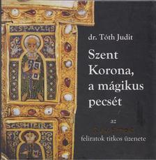Tóth Judit - Szent Korona, a mágikus pecsét [antikvár]