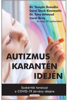 Grandin, T.-Attwood, T-Gray, C. - Autizmus karantén idején - Szakértők tanácsai a COVID-19 járvány idejére