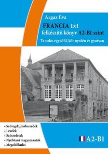Argaz Éva - Francia 1x1 felkészítő könyv A2 - B1 szint