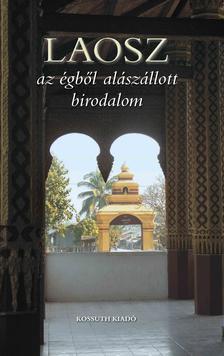Ágh Attila, Csák Erika, Varga Gyula - Laosz az égből alászállott birodalom