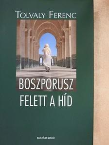 Tolvaly Ferenc - Boszporusz felett a híd [antikvár]