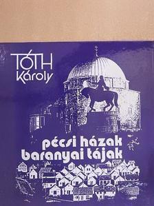 Tóth Károly - Pécsi házak, baranyai tájak [antikvár]