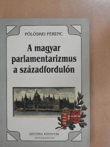 Pölöskei Ferenc - A magyar parlamentarizmus a századfordulón [antikvár]