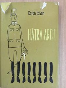 Katkó István - Hátra arc! [antikvár]