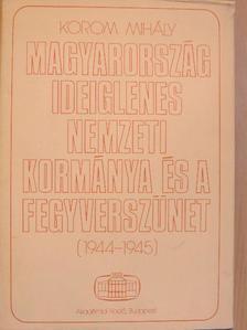 Korom Mihály - Magyarország ideiglenes nemzeti kormánya és a fegyverszünet [antikvár]