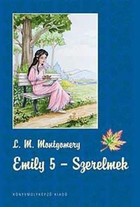 MONTGOMERY, L.M. - Emily 5. Szerelmek - KEMÉNY BORÍTÓS