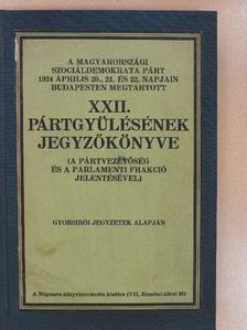 A Magyarországi Szociáldemokrata Párt 1924. évi április hó 20., 21. és 22. napjain Budapesten megtartott XXII. pártgyülésének jegyzőkönyve [antikvár]