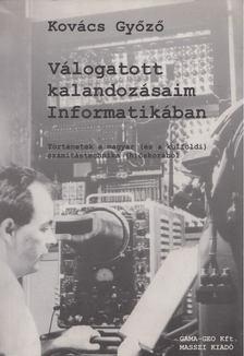 Kovács Győző - Válogatott kalandozásaim Informatikában [antikvár]