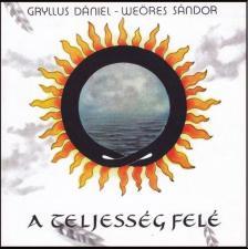GRYLLUS DÁNIEL - WEÖRES SÁNDOR - GRYLLUS - A TELJESSÉG FELÉ CD