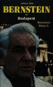 Juhász Elod - Bernstein és Budapest [antikvár]