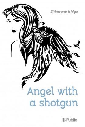 Ichigo Shinwano - Angel with a shotgun [eKönyv: epub, mobi]