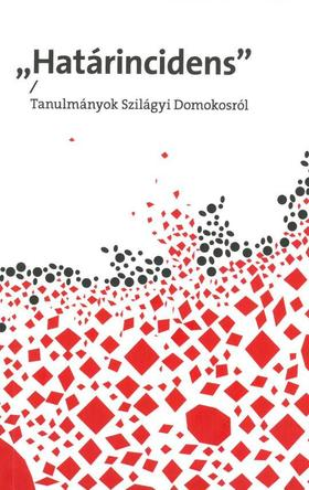 """Palkó Gábor - Szilágyi Zsóifa Júlia - """"Határincidens"""" - Tanulmányok Szilágyi Domokosról"""