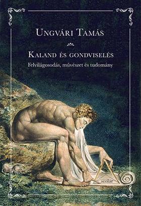 Ungvári Tamás - Kaland és gondviselés -  Felvilágosodás, művészet és tudomány - ÜKH 2017
