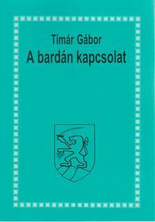 Tímár Gábor - A bardán kapcsolat [antikvár]