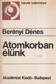 Berényi Dénes - Atomkorban élünk [antikvár]