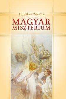 P.GÁBOR MÓZES - Magyar misztérium