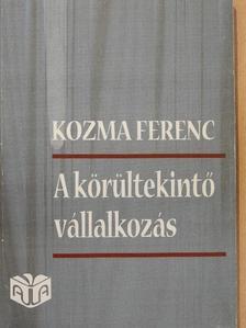 Kozma Ferenc - A körültekintő vállalkozás [antikvár]