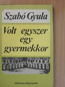 Szabó Gyula - Volt egyszer egy gyermekkor [antikvár]