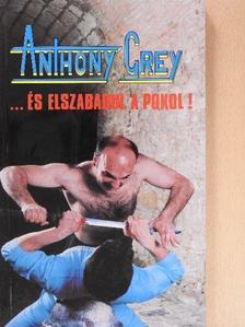Anthony Grey - ...és elszabadul a pokol! [antikvár]