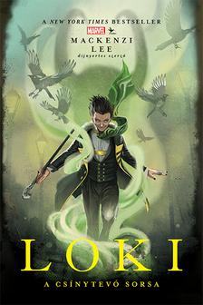 Mackenzi Lee - Marvel: Loki - A csínytevő sorsa