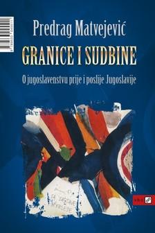 Matvejeviæ Predrag - Granice i sudbine [eKönyv: epub, mobi]