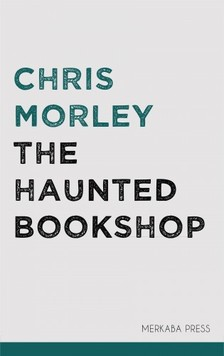 Morley Chris - The Haunted Bookshop [eKönyv: epub, mobi]