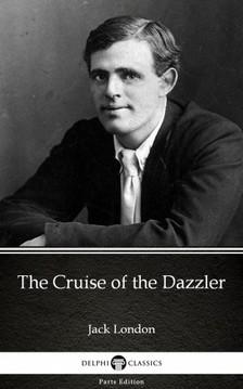 Delphi Classics Jack London, - The Cruise of the Dazzler by Jack London (Illustrated) [eKönyv: epub, mobi]