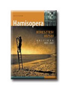 KERESZTESI JÓZSEF - Hamisopera - kritikák 1999-2007