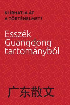 Ki írhatja át a történelmet? Esszék Guangdong tartományból