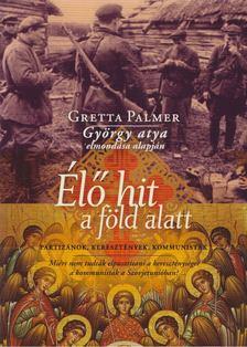 Palmer, Gretta, György Atya - Élő hit a föld alatt [antikvár]