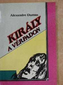 Alexandre Dumas - Király a vérpadon [antikvár]