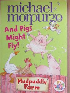 Michael Morpurgo - And Pigs Might Fly! [antikvár]