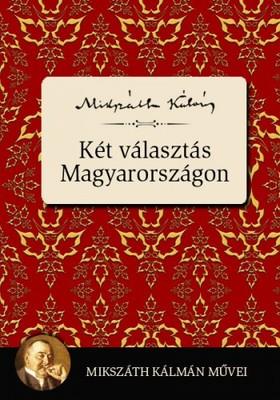 MIKSZÁTH KÁLMÁN - Két választás Magyarországon [eKönyv: epub, mobi]