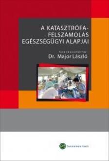 Major László - A katasztrófafelszámolás egészségügyi alapjai