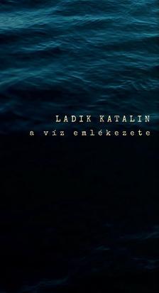 Ladik Katalin - A víz emlékezete
