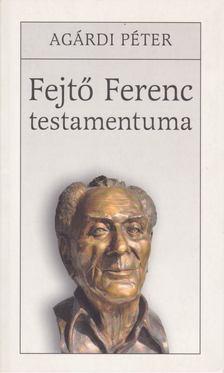 Agárdi Péter - Fejtő Ferenc testamentuma [antikvár]