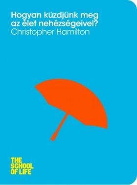 Hamilton, Christopher - Hogyan küzdjünk meg az élet nehézségeivel? [eKönyv: epub, mobi]