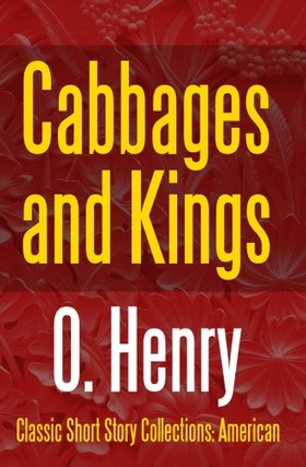 O. HENRY - Cabbages and Kings [eKönyv: epub, mobi]