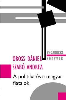 Oross Dániel, Szabó Andrea - A politika és a magyar fiatalok