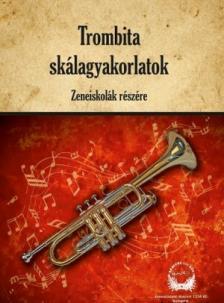Ludvig József - TROMBITA SKÁLAGYAKORLATOK - ZENEISKOLÁK RÉSZÉRE