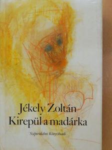 Jékely Zoltán - Kirepül a madárka [antikvár]