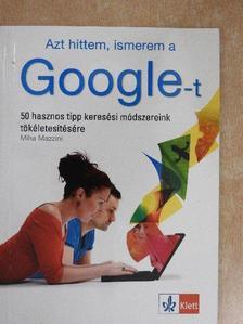 Miha Mazzini - Azt hittem, ismerem a Google-t [antikvár]