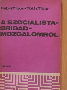 Fábri Tibor - A szocialistabrigád-mozgalomról [antikvár]