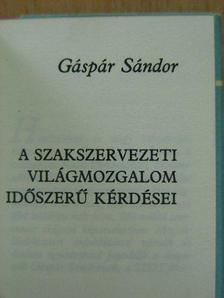 Gáspár Sándor - A Szakszervezeti Világmozgalom időszerű kérdései (minikönyv) [antikvár]