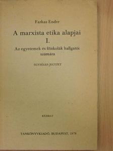 Farkas Endre - A marxista etika alapjai I. [antikvár]