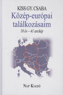 KISS GY. CSABA - Közép-európai találkozásaim [antikvár]