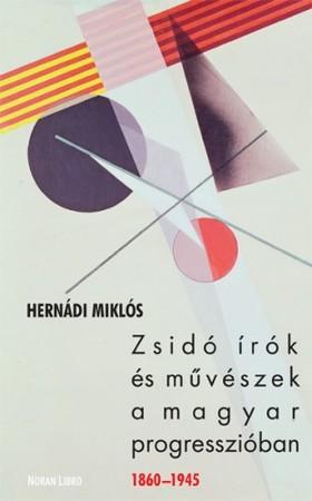 Hernádi Miklós - Zsidó írók és művészek a magyar progresszióban [eKönyv: epub, mobi]
