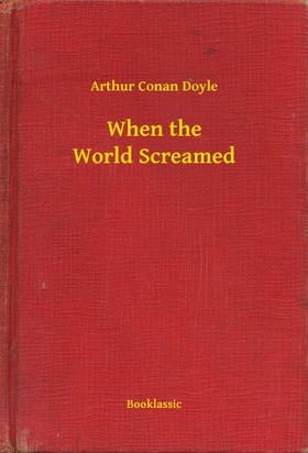 Arthur Conan Doyle - When the World Screamed [eKönyv: epub, mobi]